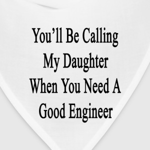 youll_be_calling_my_daughter_when_you_ne T-Shirts - Bandana
