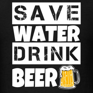 Save Water Drink Beer funny shirt - Men's T-Shirt