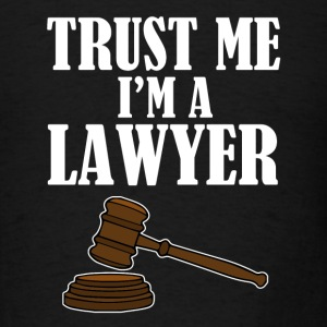 Trust Me I'm a Lawyer funny shirt - Men's T-Shirt