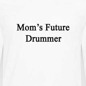 moms_future_drummer T-Shirts - Men's Premium Long Sleeve T-Shirt