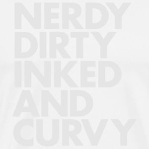 NERDY DIRTY INKED AND CURVY Hoodies - Men's Premium T-Shirt