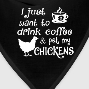 Drink Coffee & Pet My Chickens - Bandana