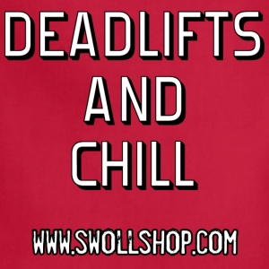 Deadlifts And Chill - Adjustable Apron