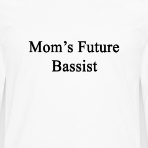 moms_future_bassist T-Shirts - Men's Premium Long Sleeve T-Shirt