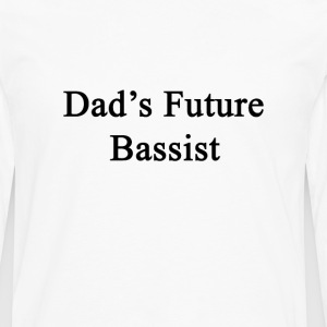 dads_future_bassist T-Shirts - Men's Premium Long Sleeve T-Shirt