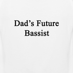dads_future_bassist T-Shirts - Men's Premium Tank