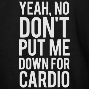 YEAH, NO DON'T PUT ME DOWN FOR CARDIO Bottoms - Men's T-Shirt