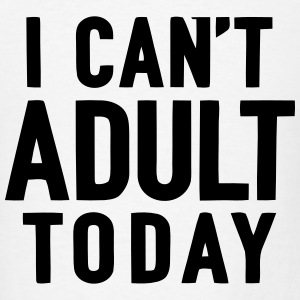 I CANT'T ADULT TODAY Baby Bodysuits - Men's T-Shirt