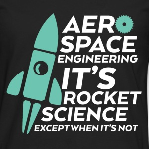 Funny Engineering T-shirt for Aerospace Engineer - Men's Premium Long Sleeve T-Shirt
