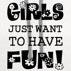 Girls Just Want To Have Fun Women's T-Shirts - Contrast Hoodie