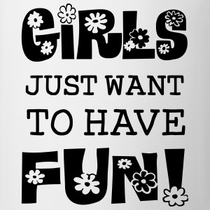 Girls Just Want To Have Fun Women's T-Shirts - Coffee/Tea Mug