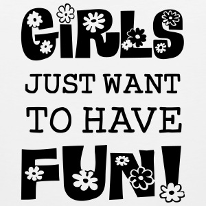 Girls Just Want To Have Fun Women's T-Shirts - Men's Premium Tank