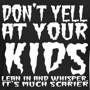 Don't yell at your kids lean in and whisper. - Men's Premium Long Sleeve T-Shirt
