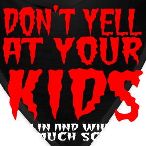Don't yell at your kids lean in and whisper - Bandana