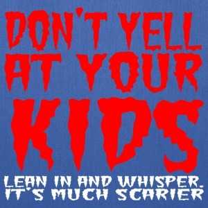 Don't yell at your kids lean in and whisper - Tote Bag