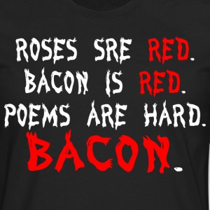 Roses are red bacon is red poems are hard bacon - Men's Premium Long Sleeve T-Shirt