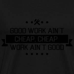 good work ain´t cheap work ain´t good job contract Long Sleeve Shirts - Men's Premium T-Shirt