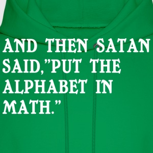And then satan said put the alphabet in math - Men's Hoodie