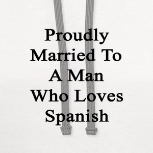 proudly_married_to_a_man_who_loves_spani Women's T-Shirts - Contrast Hoodie