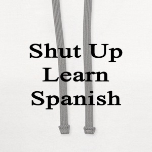 shut_up_learn_spanish T-Shirts - Contrast Hoodie