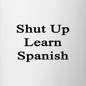 shut_up_learn_spanish T-Shirts - Coffee/Tea Mug