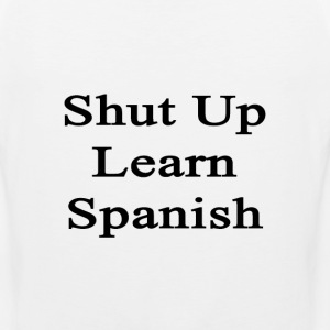 shut_up_learn_spanish T-Shirts - Men's Premium Tank