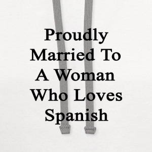 proudly_married_to_a_woman_who_loves_spa T-Shirts - Contrast Hoodie