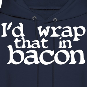 I'd wrap that in bacon - Men's Hoodie