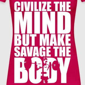 Civilize The Mind, But Make Savage The Body Tanks - Women's Premium T-Shirt
