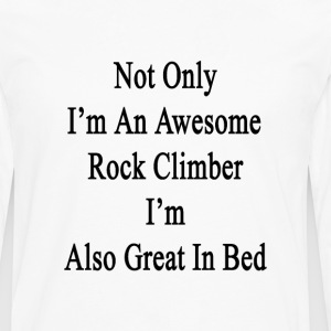 not_only_im_an_awesome_rock_climber_im_a T-Shirts - Men's Premium Long Sleeve T-Shirt
