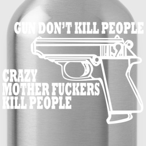 GUNS-DONT-KILL-PEOPLE-CRAZY-MOTHER-FUCKERS-KILL - Water Bottle