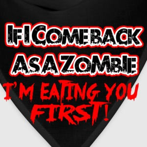 IF I COME BACK AS A ZOMBIE IM EATING YOU FIRST - Bandana