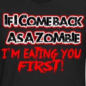 IF I COME BACK AS A ZOMBIE IM EATING YOU FIRST - Men's Premium Long Sleeve T-Shirt