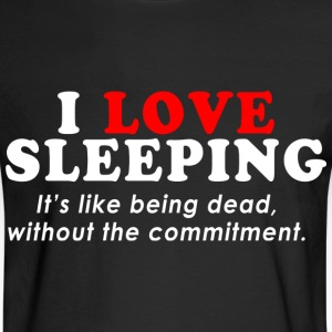 I-Love-SleepingIts-Like-Being-Dead-Without - Men's Long Sleeve T-Shirt
