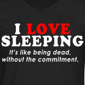 I-Love-SleepingIts-Like-Being-Dead-Without - Men's Premium Long Sleeve T-Shirt