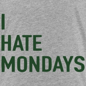 I HATE MONDAYS Sweatshirts - Toddler Premium T-Shirt