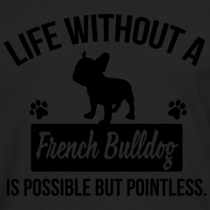 Dog shirt: Life without a Frenchie is pointless T-Shirts - Men's Premium Long Sleeve T-Shirt