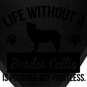 Dog: Life without a Border Collie is pointless Women's T-Shirts - Bandana