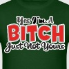 YES IM A BITCH JUST NOT YOURS - Men's T-Shirt