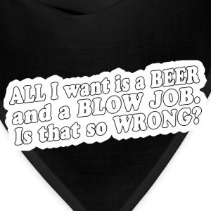All i want is a beer and a blow job - Bandana