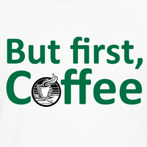 But First, Coffee T-Shirts - Men's Premium Long Sleeve T-Shirt