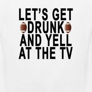 football_lets_get_drunk_and_yell_at_the_ - Men's Premium Tank