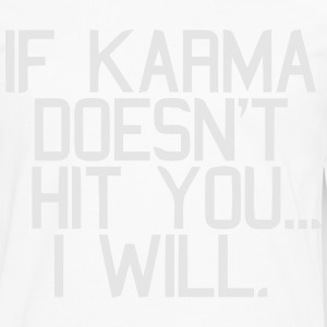 IF KARMA DOESN'T HIT YOU...I WILL T-Shirts - Men's Premium Long Sleeve T-Shirt