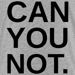 CAN YOU NOT. Sweatshirts - Toddler Premium T-Shirt