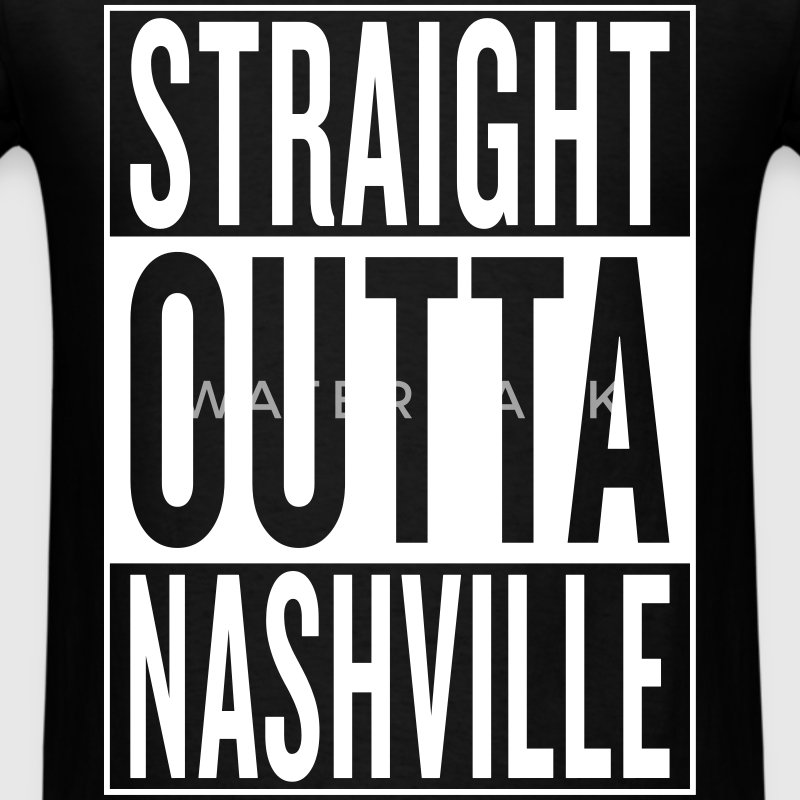 straight outta Nashville T-Shirts - Men's T-Shirt
