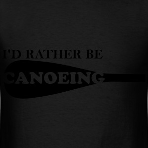 I'd Rather Be Canoeing - Men's T-Shirt