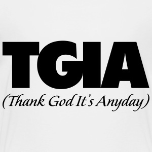 TGIA-Thank God It's Anyday - Toddler Premium T-Shirt