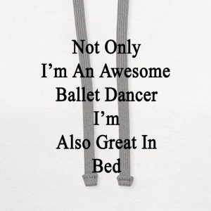 not_only_im_an_awesome_ballet_dancer_im_ T-Shirts - Contrast Hoodie