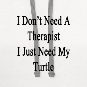 i_dont_need_a_therapist_i_just_need_my_t T-Shirts - Contrast Hoodie