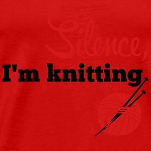 Silence, I'm knitting Tanks - Men's Premium T-Shirt